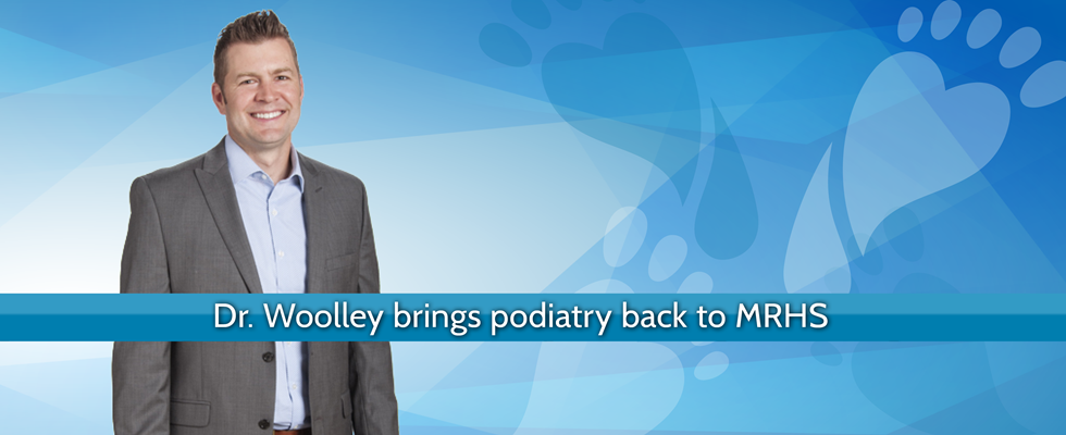 Dr. Woolley brings podiatry back to MRHS